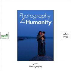 فراخوان رقابت بین المللی عکاسی بشریت Photography 4 Humanity ۲۰۲۱